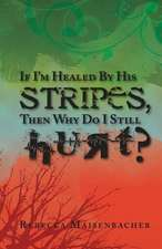 If I'm Healed by His Stripes, Then Why Do I Still Hurt?