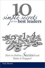 10 Simple Secrets of the Best Leaders... How to Define Success and Make It Happen!