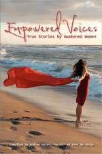 Empowered Voices:  True Stories by Awakened Women