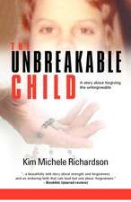 The Unbreakable Child:  A Story about Forgiving the Unforgivable