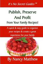 Publish, Preserve and Profit from Your Family Recipes!