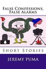 False Confessions, False Alarms