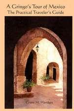 """A Gringo's Tour of Mexico"":  The Practical Traveler's Guide"