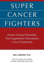 Super Cancer Fighters:  Proven Natural Remedies That Supplement Mainstream Cancer Treatments