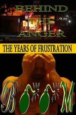Behind the Anger (the Years of Frustration)