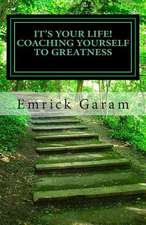 It's Your Life! Coaching Yourself to Greatness