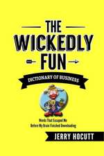 The Wickedly Fun Dictionary of Business:  Words That Escaped Me Before My Brain Finished Downloading