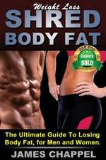 Weight Loss - Shred Body Fat