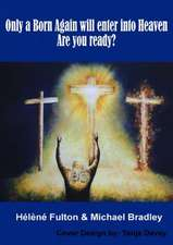 Only a Born-Again Will Make It Into Heaven. Are You Ready?
