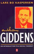 Anthony Giddens: An Introduction to a Social Theorist