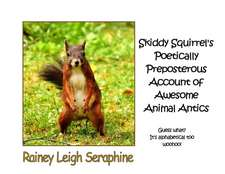 Skiddy Squirrel's Poetically Preposterous Account of Awesome Animal Antics