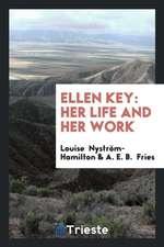 Ellen Key: Her Life and Her Work