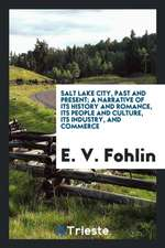 Salt Lake City, Past and Present; A Narrative of Its History and Romance, Its People and Culture, Its Industry, and Commerce