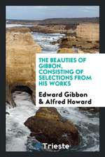 The beauties of Gibbon, consisting of selections from his works