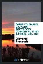 Opere Volgari Di Giovanni Boccaccio Corrette Su I Testi a Penna, Vol. XIV