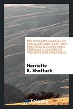 The Woman's Manual of Parliamentary Law, with Practical Illustrations Especially Adapted to Women's Organizations