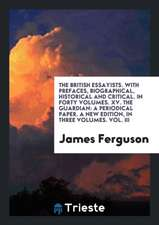 The British Essayists. with Prefaces, Biographical, Historical and Critical. in Forty Volumes. XV. the Guardian: A Periodical Paper. a New Edition, in