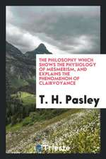 The Philosophy Which Shows the Physiology of Mesmerism, and Explains the Phenomenon of Clairvoyance