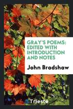 Gray's Poems: Edited with Introduction and Notes