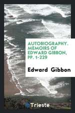 Autobiography. Memoirs of Edward Gibbon, pp. 1-229