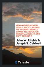 New-World Health Series. Book I. Primer of Hygiene: Being a Simple Textbook on Personal Health and How to Keep It