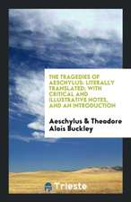 The Tragedies of Aeschylus: Literally Translated; With Critical and Illustrative Notes, and an Introduction