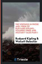 The Writings in Prose and Verse of Rudyard Kipling; Soldiers Three and Military Tales Part I