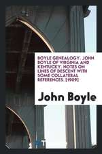 Boyle Genealogy. John Boyle of Virginia and Kentucky. Notes on Lines of Descent with Some Collateral References. [1909]