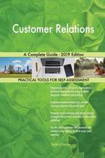 Customer Relations A Complete Guide - 2019 Edition