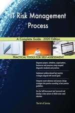IT Risk Management Process A Complete Guide - 2020 Edition