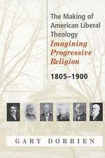 The Making of American Liberal Theology 1805-1900
