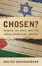 Chosen?:  Reading the Bible Amid the Israeli-Palestinian Conflict