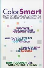 Color Smart: How to Use Color to Enhance Your Business and Personal Life