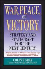 WAR, PEACE AND VICTORY: STRATEGY AND STATECRAFT FOR THE NEXT CENTURY