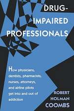 Drug–Impaired Professionals – How Physicians, Dentists, Pharmacists, Nurses, Attorneys, and Airline Pilots get into & out of addiction