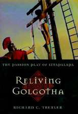 Reliving Golgotha – The Passion Play of Iztapalapa