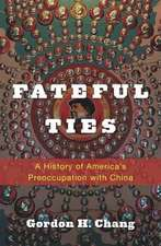Fateful Ties – A History of America′s Preoccupation with China