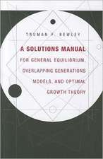 A Solutions Manual for General Equilibrium, Overlapping Generations Models, and Optimal Growth  Theory
