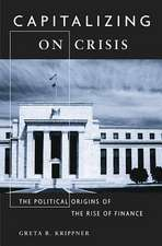 Capitalizing on Crisis – The Political Origins of the Rise of Finance