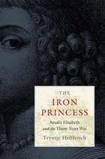 The Iron Princess – Amalia Elisabeth and the Thirty Years War