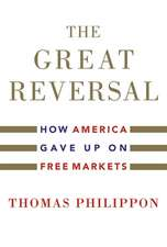The Great Reversal – How America Gave Up on Free Markets