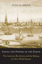 Among the Powers of the Earth – The American Revolution and the Making of a New World Empire