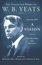 A Vision:  The Collected Works of W.B. Yeats Volume XIV