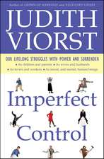 Imperfect Control: Our Lifelong Struggles With Power and Surrender
