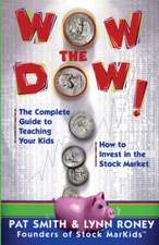 Wow the Dow!:  The Complete Guide to Teaching Your Kids How to Invest in the Stock Market