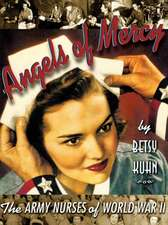 Angels of Mercy: The Army Nurses of World War II