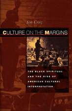 Culture on the Margins – The Black Spiritual and the Rise of American Cultural Interpretation