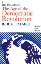 The Age of the Democratic Revolution – A Political History of Europe and America, 1760–1800, Volume 1 – The Challenge