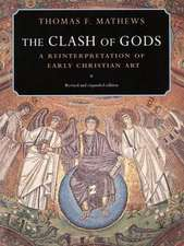 The Clash of Gods – A Reinterpretation of Early Christian Art – Revised and Expanded Edition