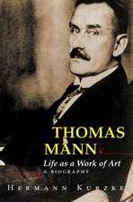 Thomas Mann – Life as a Work of Art. A Biography
